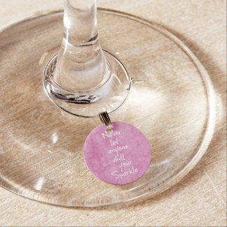 Never let anyone dull your sparkle Quote Wine Charm
