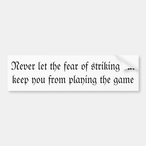 Never let fear strike you out bumper stickers