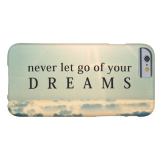 Never Let Go Of Your Dreams Life Quote Barely There iPhone 6 Case