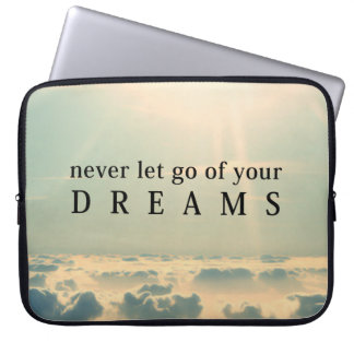 Never Let Go Of Your Dreams Life Quote Computer Sleeve