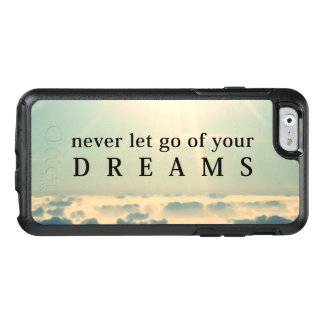 Never Let Go Of Your Dreams Motivational Quote OtterBox iPhone 6/6s Case
