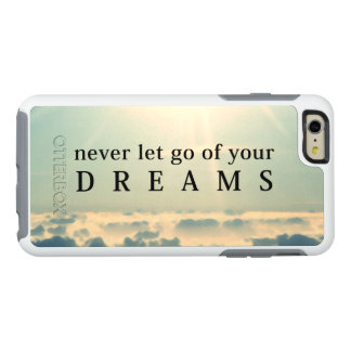 Never Let Go Of Your Dreams Motivational Quote OtterBox iPhone 6/6s Plus Case