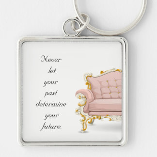 Never let your past determine your future. key ring