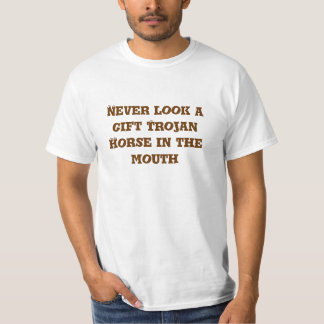 Never look a gift trojan horse in the mouth tshirt