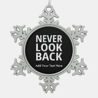 Never Look Back Motivational Text Snowflake Pewter Christmas Ornament