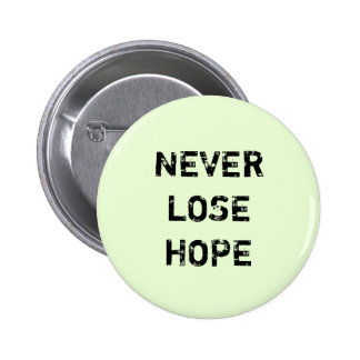 NEVER LOSE HOPE. 6 CM ROUND BADGE