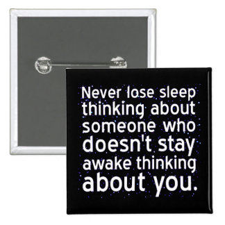 Never Lose Sleep Over Someone Not Thinking About 15 Cm Square Badge
