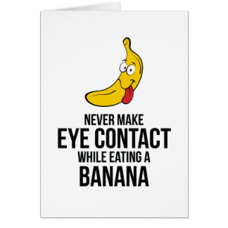 Never Make Eye Contact While Eating A Banan Card