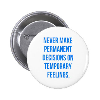 NEVER MAKE PERMANENT DECISIONS ON TEMPORARY FEELIN 6 CM ROUND BADGE