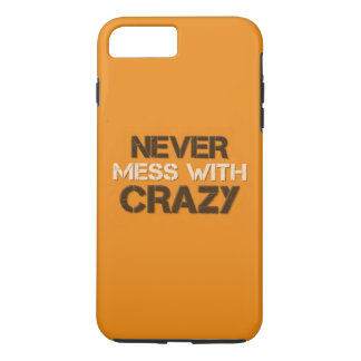 Never Mess With Crazy Solid iPhone 7 Plus Case