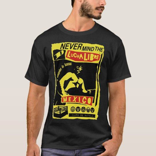 NEVER MIND LUCHA LIBRE b T-Shirt