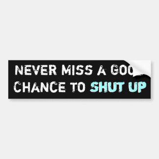 Never Miss a Good Chance to Shut Up bumpersticker Car Bumper Sticker