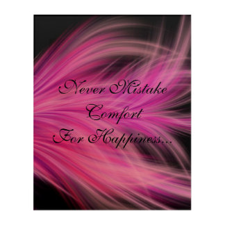 Never Mistake Comfort For Happiness Acrylic Wall Art