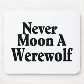 Never Moon A Werewolf Mouse Pad