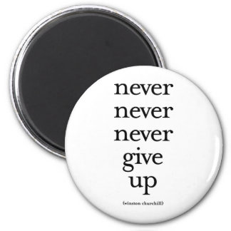 Never Never Never Give Up Fridge Magnet