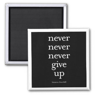 """""""Never, Never, Never Give Up"""" Square Magnet"""