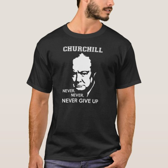NEVER, NEVER NEVER GIVE UP WINSTON CHURCHILL QUOTE