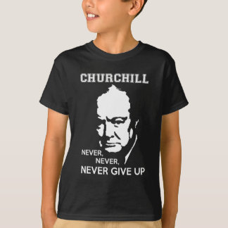 NEVER, NEVER NEVER GIVE UP WINSTON CHURCHILL QUOTE T-Shirt