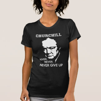 NEVER NEVER NEVER GIVE UP WINSTON CHURCHILL QUOTE TEE SHIRT