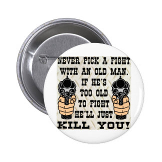 Never Pick A Fight With An Old Man He'll Kill You 6 Cm Round Badge