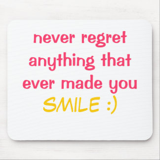 never regret anything that ever made you smile mouse pads