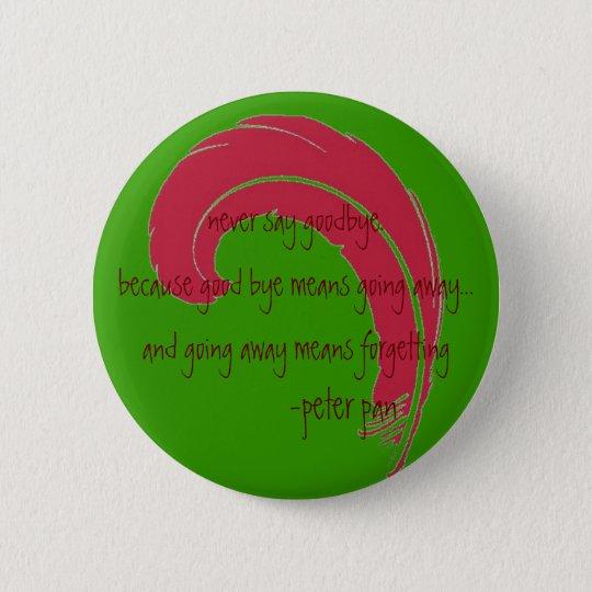 never say goodbye. 6 cm round badge