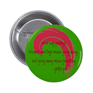 never say goodbye. 6 cm round badge