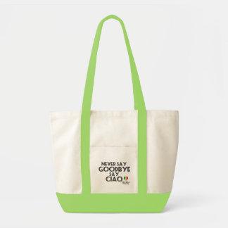 Never Say Goodbye Say Ciao Tote Bag