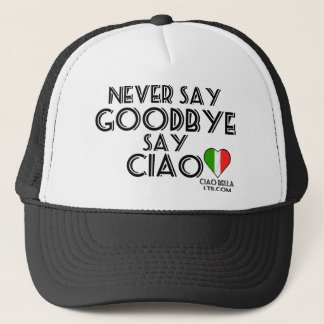 Never Say Goodbye Say Ciao Trucker Hat