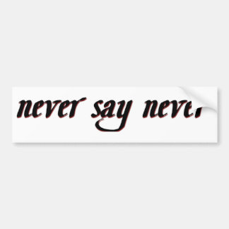 Never Say Never Bumper Stickers