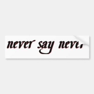 Never Say Never Bumper Sticker