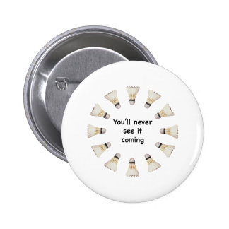 Never See It Coming Badminton 6 Cm Round Badge