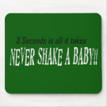 Never Shake A Baby!!! Mouse Mats