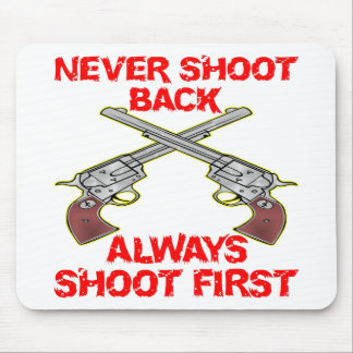 Never Shoot Back Always Shoot First Mousepad