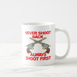 Never Shoot Back Always Shoot First Coffee Mugs