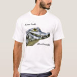 Never smile at a crocodile! T-Shirt