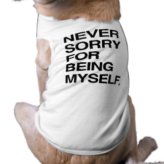 NEVER SORRY FOR BEING MYSELF DOGGIE TEE SHIRT