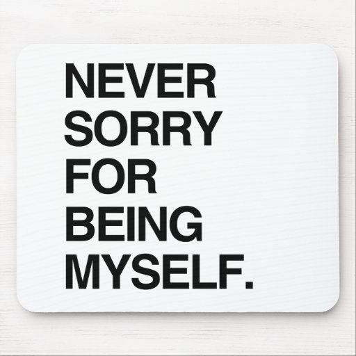 NEVER SORRY FOR BEING MYSELF MOUSEPADS