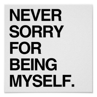 NEVER SORRY FOR BEING MYSELF POSTER