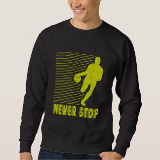 Never Stop: Basketball Sweatshirt