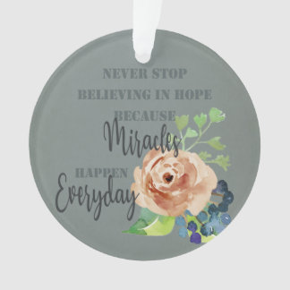 NEVER STOP BELIEVING IN HOPE MIRACLES EVERYDAY