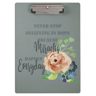 NEVER STOP BELIEVING IN HOPE MIRACLES EVERYDAY CLIPBOARD