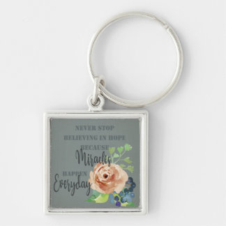 NEVER STOP BELIEVING IN HOPE MIRACLES EVERYDAY KEY RING