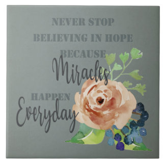 NEVER STOP BELIEVING IN HOPE MIRACLES EVERYDAY LARGE SQUARE TILE