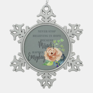 NEVER STOP BELIEVING IN HOPE MIRACLES EVERYDAY PEWTER SNOWFLAKE DECORATION