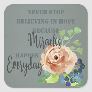 NEVER STOP BELIEVING IN HOPE MIRACLES EVERYDAY SQUARE STICKER