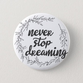 Never Stop Dreaming 6 Cm Round Badge