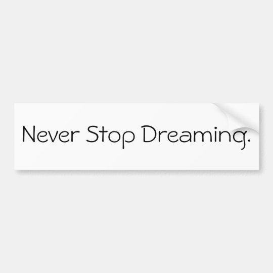 Never Stop Dreaming. Bumper Sticker