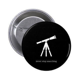 Never Stop Searching Telescope 6 Cm Round Badge