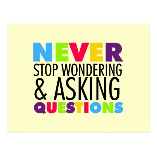 Never Stop Wondering and Asking Questions Post Card